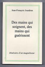 Des Mains qui soignent, des mains qui guérissent - J.F. Jourdren - Magnétiseur