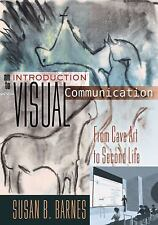Visual Communication: An Introduction to Visual Communication : From Cave Art to