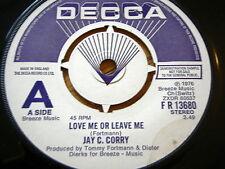 "JAY C CORRY - LOVE ME OR LEAVE ME  7"" VINYL DEMO"