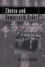 Choice and Democratic Order : The French Socialist Party, 1937-1950 by B. D....