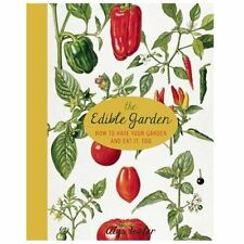 The Edible Garden: How to Have Your Garden and Eat It, Too (Paperback or Softbac