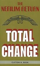 Total Change: The Nefilim Return by Clifton H. Bush (Paperback, 2008)