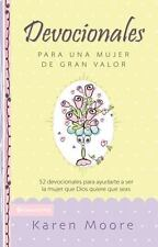 Devocionales para una mujer de gran Valor : 52 Devotions on Embracing the...