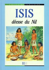 ISIS DEESSE DU NIL L'HISTOIRE FABULEUSE HACHETTE EDUCATION JUNIOR A PARTIR 8 ANS