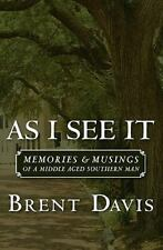 As I See It : Memories and Musings of a Middle Aged Southern Man by Brent...