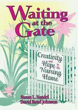 Waiting at the Gate: Creativity & Hope in the Nursing Home (Activities, Adaptati