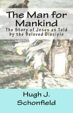The Man for Mankind : The Story of Jesus As Told by the Beloved Disciple by...