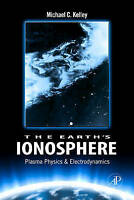 The Earth's Ionosphere. Plasma Physics and Electrodynamics by Kelley, Michael C.