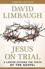 NEW Jesus on Trial: A Lawyer Affirms the Truth of the Gospel by David Limbaugh