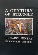 A Century Of Struggle Britain's Miners in Pictures 1889-1989 1st Edition