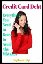 Credit Card Debt : Everything You Need to Know to Avoid the Mistakes by...