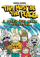 THIS MUST BE THE PLACE: A PLEASE KEEP WARM COMIC COLLECTION BY SILVER SPROCKET