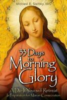 33 Days to Morning Glory A Do-it-Yourself Retreat in Preparatio... 9781596142442