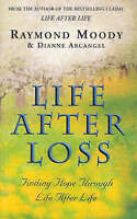 Life After Loss: Finding Hope Through Life After Life: Conquering Grief and Find