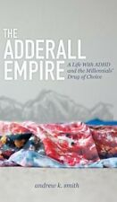 The Adderall Empire: A Life with ADHD and the Millennials' Drug of Choice by And