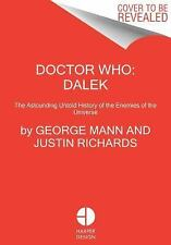 Doctor Who: Dalek : The Astounding Untold History of the Enemies of the...