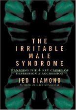 The Irritable Male Syndrome : Managing the Four Key Causes of Depression and...