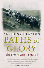 Anthony Clayton _ Paths Of Glory The French Army 1914-18 _ Brand New