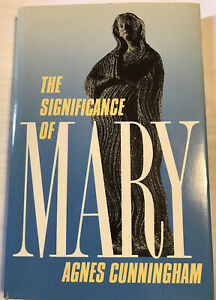 The Significance of Mary by Agnes Cunningham (1988, Hardcover) VG