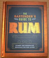 The Bartender's Guide To Rum Classic and modern-day cocktails for rum lovers