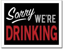 Sorry Drinking Funny Metal Tin Sign Beer Dorm Room Game Bar Pub Work Cave Gift