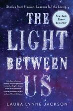 The Light Between Us: Stories from Heaven: Lessons for the Living - HC - NEW!