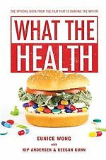 What the Health by Eunice Wong and Kip Andersen (2017, Paperback)
