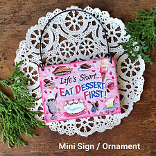 Wood Ornament * Life's Short Eat Dessert First FOODIE GIFT Mini Sign cook baker