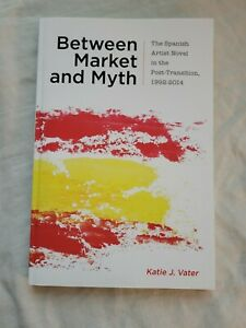 Between Market and Myth : The Spanish Artist Novel in the Post-Transition