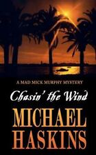 Chasin' the Wind : Mick Murphy Key West Mystery by Michael Haskins (2011,...