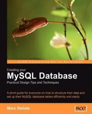 Creating Your MySql Database : Practical Design Tips and Techniques by Marc.
