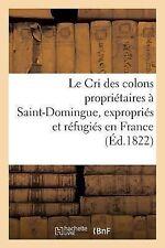 Le Cri des Colons Proprietaires a Saint-Domingue, Expropries et Refugies en...