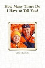 How Many Times Do I Have to Tell You? by Jason Haerich (2015, Paperback)