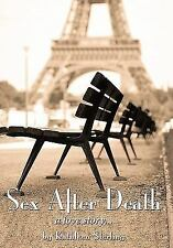 Sex after Death : A Love Story... by Kathleen Sterling (2011, Hardcover)