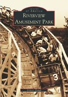 Riverview Amusement Park [Images of America] [IL] [Arcadia Publishing]
