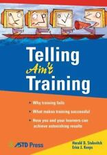 Telling Ain't Training by Erica J. Keeps and Harold D. Stolovitch (2002,...