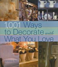 1,001 Ways to Decorate with What You Love-ExLibrary