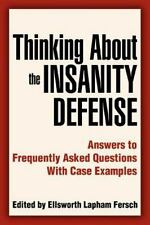 Thinking About the Insanity Defense: Answers to Frequently Asked Questions With