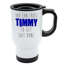 Puoi Fiducia Timmy per Ottenere S T Fatto Bianco Viaggio Riutilizzabile Mug -