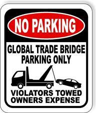 No Parking Global Trade Bridge Parking Only Outdoor Metal Sign