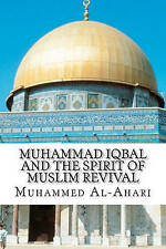 Muhammad Iqbal and the Spirit of Muslim Revival by Muhammed Abdullah Al-Ahari