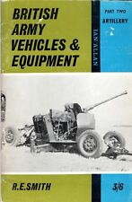 BRITISH ARMY VEHICLES & EQUIPMENT, Part Two: ARTILLERY by R. E. Smith 1964
