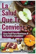 La Salud Que Te Conviene: Guia Fácil Para Mantener A Tu Familia Sana (Volume 1)
