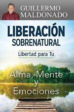Liberacion Sobrenatural: Libertad para tu Alma, Mente y Emociones Supernatural