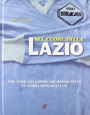 BOOK NEL CUORE DELLA LAZIO S.S. DAL 1900 GLI UOMINI CHE HANNO FATTO LA STORIA