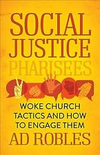 Social Justice Pharisees: Woke Church Tactics and How to Engage Them by Ad Robles (2021, Paperback)