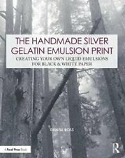 The Handmade Silver Gelatin Emulsion Print Creating Your Own Li... 9780815349914