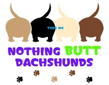 NOTHING BUTT DACHSHUNDS 4 Cut Vinyl Decal Sticker for cars windows etc, NEW