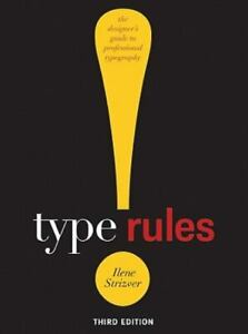 Type Rules! : The Designer's Guide to Professional Typography by Ilene Strizver