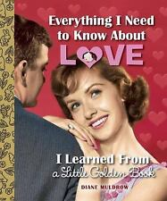 Everything I Need to Know about Love I Learned from a Little Golden Book by...